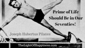 "Joseph Hubertus Pilates: ""Prime of Life Should Be in Our Seventies"""