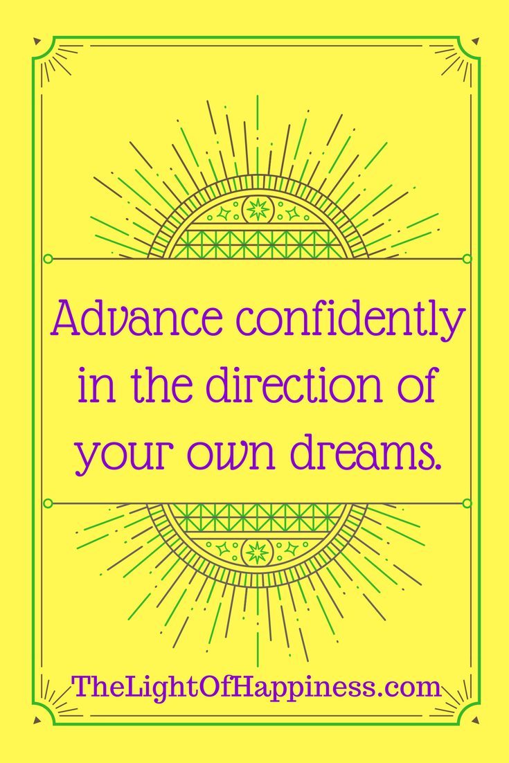 Advance Confidently in the Direction of Your Own Dreams
