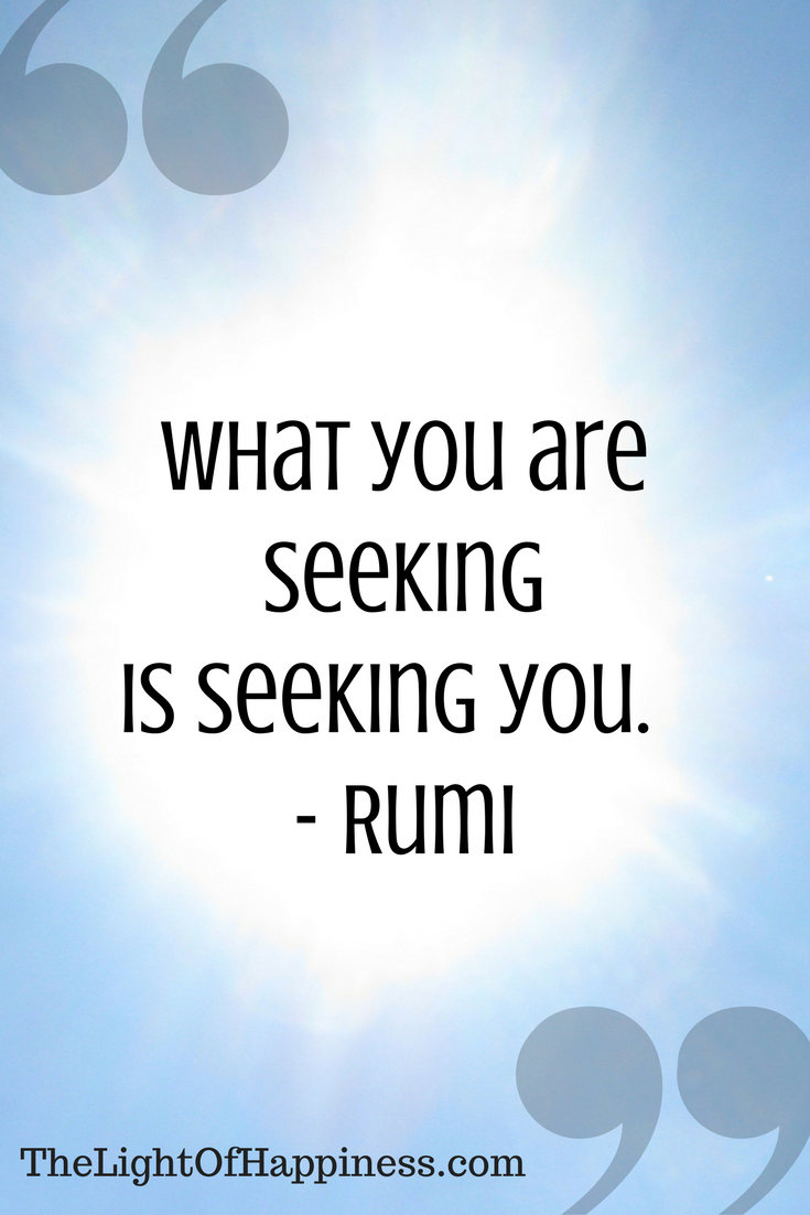What You Are Seeking is Also Seeking You