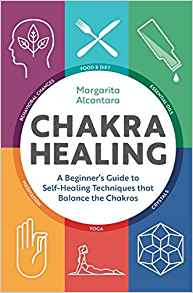 Chakra Healing A Beginners Guide to Self-Healing Techniques that Balance the Chakras by Margarita Alcantara Review