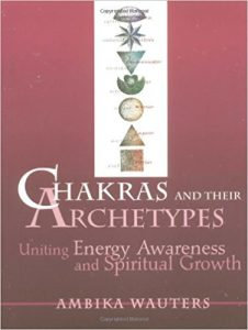 Chakras and Their Archetypes Uniting Energy Awareness and Spiritual Growth by Ambika Wauters Review