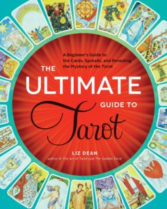 The Ultimate Guide to Tarot: A Beginner's Guide to the Cards, Spreads, and Revealing the Mystery of the Tarot by Liz Dean Review