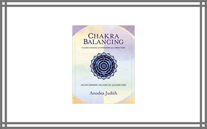 Chakra Balancing A Guide To Healing And Awakening Your Energy Body By Anodea Judith Review